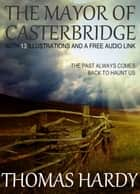 The Mayor of Casterbridge: With 13 Illustrations and a Free Audio Link. ebook by Thomas Hardy