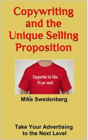 Copywriting and the Unique Selling Proposition ebook by Mike Swedenberg