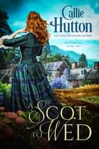 A Scot to Wed eBook by Callie Hutton