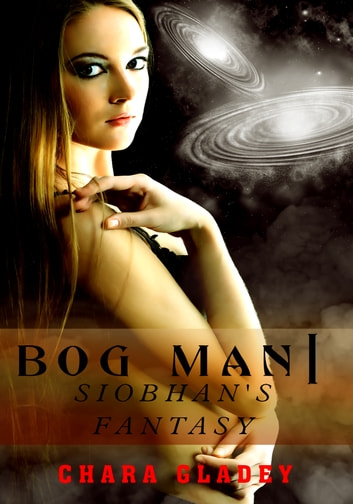 Bog Man I: Siobhan's Fantasy ebook by Chara Gladey