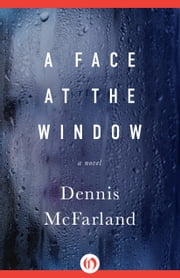 A Face at the Window - A Novel ebook by Dennis McFarland