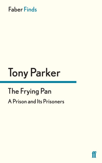 The Frying Pan - A Prison and Its Prisoners ebook by Tony Parker