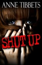 Shut Up ebook by Anne Tibbets