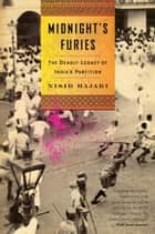 Midnight's Furies - The Deadly Legacy of India's Partition ebook by Nisid Hajari