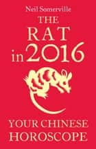The Rat in 2016: Your Chinese Horoscope ebook by Neil Somerville