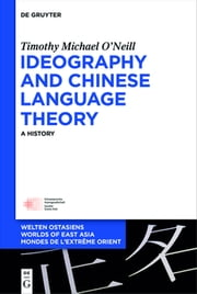 Ideography and Chinese Language Theory - A History ebook by Timothy Michael O'Neill