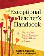 The Exceptional Teacher's Handbook ebook by Carla F. Shelton,Alice B. Pollingue