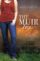 The Muir House ebook by Mary E DeMuth