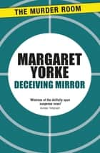 Deceiving Mirror ebook by Margaret Yorke
