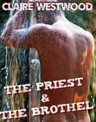 The Priest & the Brothel - An Erotic Tale of Corruption by Orgy ebook by Claire Westwood