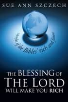 The Blessing of the Lord Will Make You Rich ebook by Sue Ann Szczech