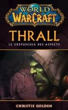 World of Warcraft - Thrall ebook by Christie Golden