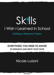 Skills I Wish I Learned in School: Building a Research Paper ebook by Nicole Lusiani