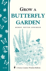 Grow a Butterfly Garden - Storey Country Wisdom Bulletin A-114 ebook by Wendy Potter-Springer