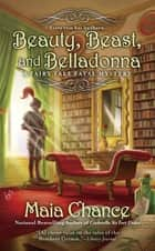 Beauty, Beast, and Belladonna ebook by Maia Chance
