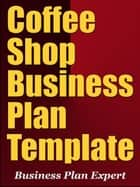 Coffee Shop Business Plan Template (Including 6 Free Bonuses) ebook by Business Plan Expert