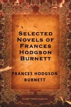 Selected Novels of Frances Hodgson Burnett ebook by Frances Hodgson Burnett
