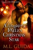 A Vampire's Fallen Christmas Star - Vampires on Holiday, #2 ebook by M.L. Guida
