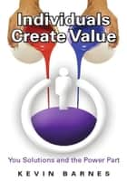 Individuals Create Value ebook by Kevin Barnes