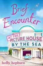 Brief Encounter at the Picture House by the Sea - Part One ebook by Holly Hepburn