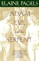 Adam, Eve, and the Serpent ebook by Elaine Pagels