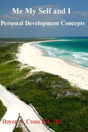 Me MySelf and I - Personal Development Concepts ebook by Boyer A. Cross,BA,DD