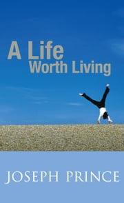 A Life Worth Living ebook by Joseph Prince