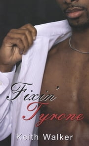 Fixin' Tyrone ebook by Keith Thomas Walker