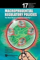 Macroprudential Regulatory Policies ebook by Stijn Claessens,Douglas D Evanoff,George G Kaufman;Laura E Kodres
