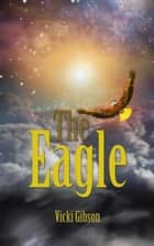 The Eagle ebook by Vicki Gibson