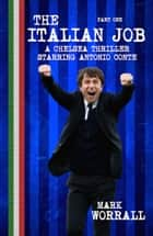 The Italian Job A Chelsea Thriller Starring Antonio Conte Part One ebook by Mark Worrall