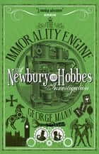 The Immorality Engine: A Newbury & Hobbes Investigation eBook by George Mann