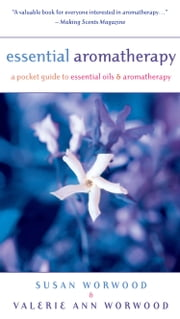 Essential Aromatherapy - A Pocket Guide to Essential Oils & Aromatherapy ebook by Susan Worwood,Valerie Ann Worwood