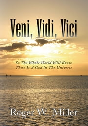 Veni, Vidi, Vici ebook by Roger W. Miller