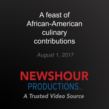 feast of African-American culinary contributions, A audiobook by PBS NewsHour