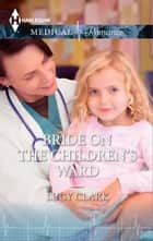 Bride on the Children's Ward ebook by Lucy Clark