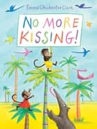 No More Kissing! ebook by Emma Chichester Clark