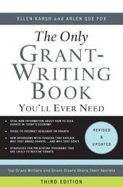 The Only Grant-Writing Book You'll Ever Need: Top Grant Writers and Grant Givers Share Their Secrets ebook by Karsh, Ellen