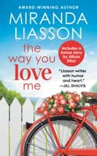The Way You Love Me - Includes a bonus novella ebook by Miranda Liasson