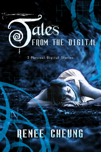 Tales from the Digital - 3 short stories from Physical/Digital ebook by Renee Cheung