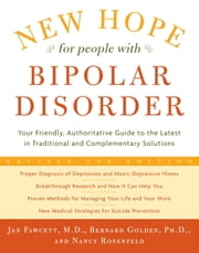 New Hope For People With Bipolar Disorder Revised 2nd Edition - Your Friendly, Authoritative Guide to the Latest in Traditional and Complementary Solutions ebook by Jan Fawcett, M.D.,Bernard Golden, Ph.D.,Nancy Rosenfeld