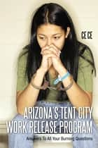 Arizona's Tent City Work Release Program ebook by Ce Ce