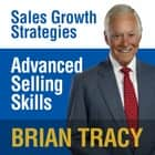 Advanced Selling Skills - Sales Growth Strategies audiobook by Brian Tracy