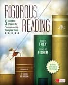 Rigorous Reading - 5 Access Points for Comprehending Complex Texts ebook by Dr. Nancy Frey, Douglas Fisher