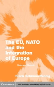 The EU, NATO and the Integration of Europe ebook by Schimmelfennig, Frank