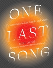 One Last Song - Conversations on Life, Death, and Music ebook by Mike Ayers, Studio Muti, Jim James,...