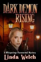 Dark Demon Rising - Whisperings Paranormal Mystery, #7 ebook by Linda Welch
