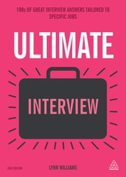 Ultimate Interview - 100s of Great Interview Answers Tailored to Specific Jobs ebook by Lynn Williams