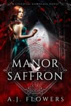 Manor Saffron - An Origin Novel ebook by A.J. Flowers