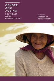 Gender and Ageing - Southeast Asian Perspectives ebook by Theresa W. Devasahayam